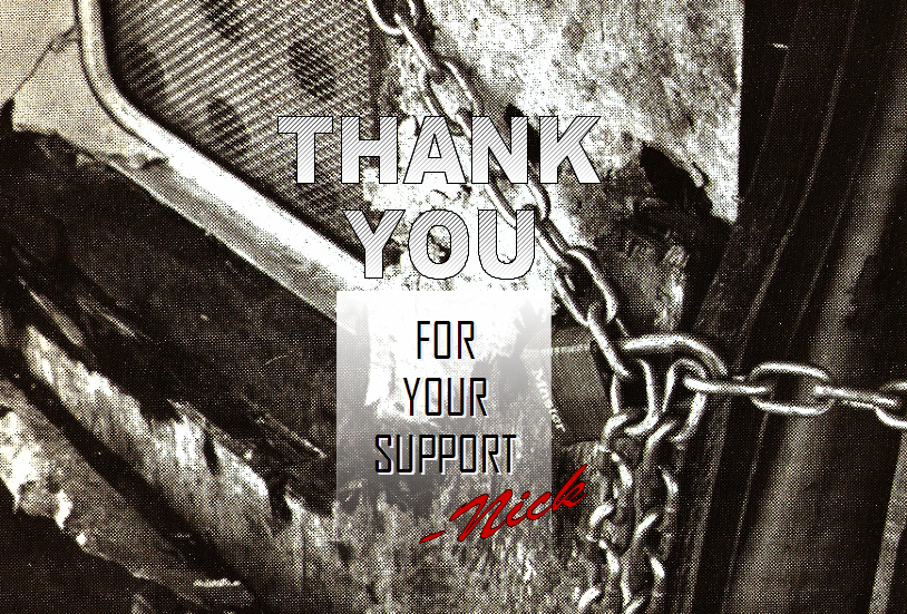 THANK YOU for your SUPPORT! -Nick